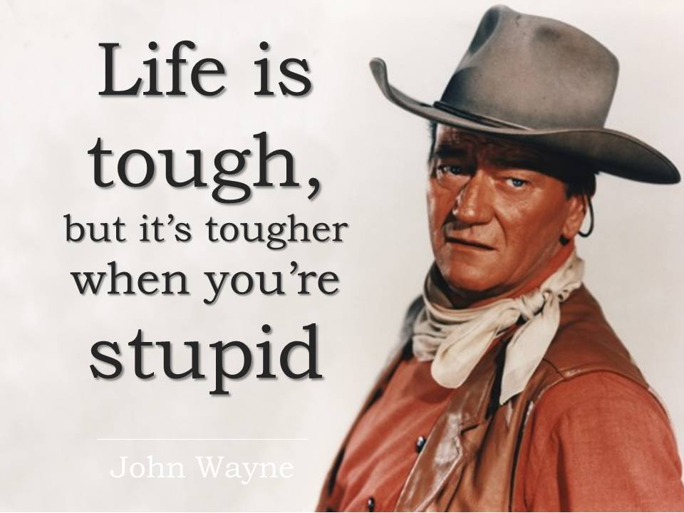 Life Is Tough - John Wayne
