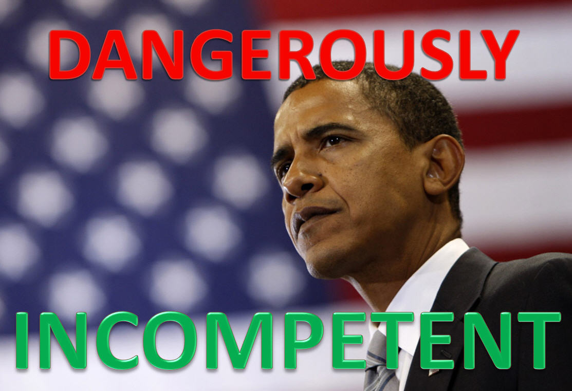 Obama - Dangerously Incompetent