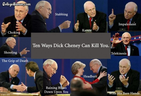 Dick Cheney Can Kill You