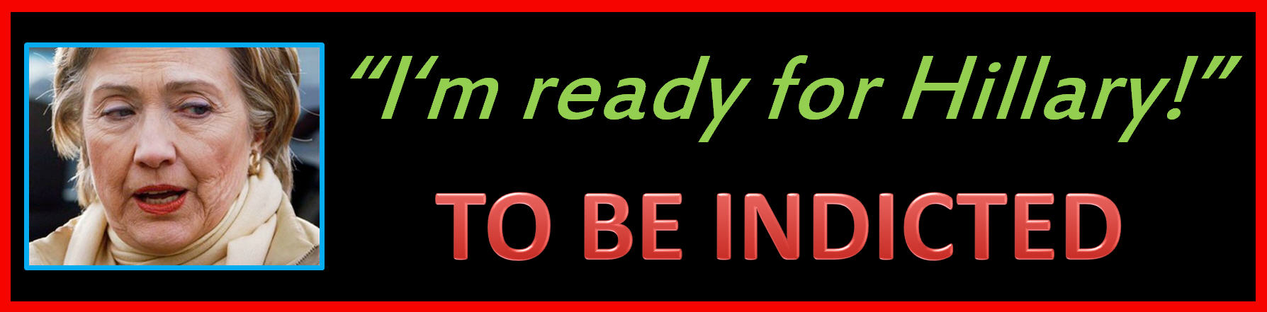 Hillary Ready 2B Indicted Bumper Sticker