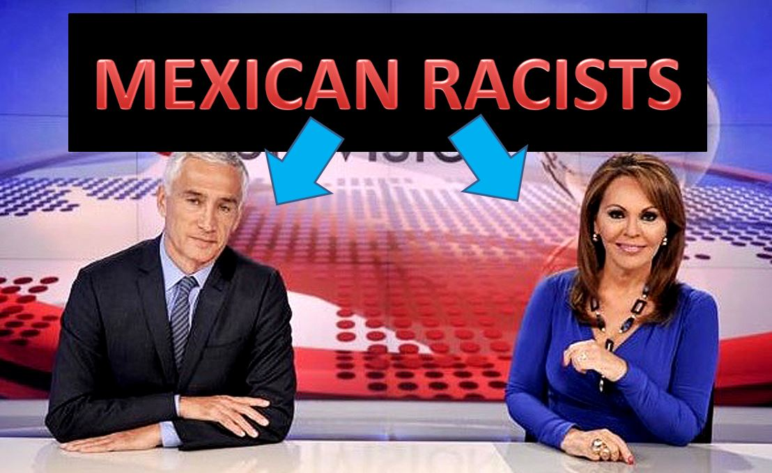 UNIVISION MEXICAN RACISTS