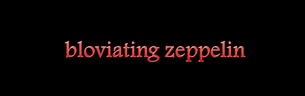 Bloviating Zeppelin